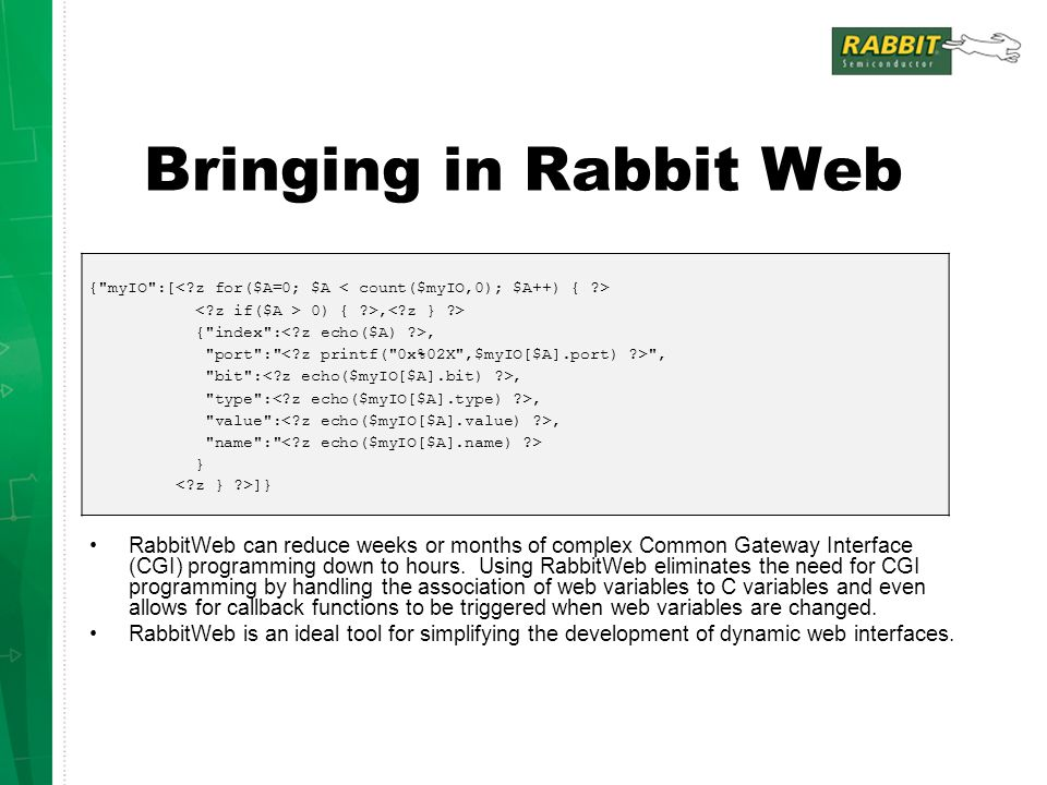 Bringing in Rabbit Web { myIO :[< z for($A=0; $A < count($myIO,0); $A++) { > < z if($A > 0) { >,< z } >
